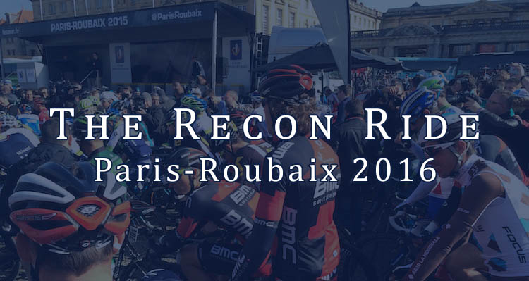 The Recon Ride Paris-Roubaix 2016