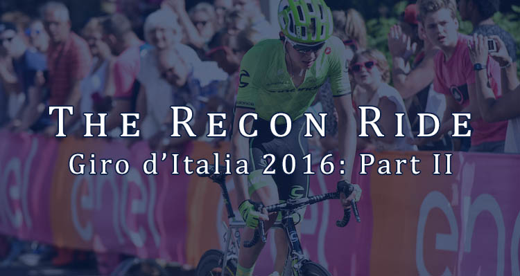 The Recon Ride Giro d'Italia 2016 - Part II