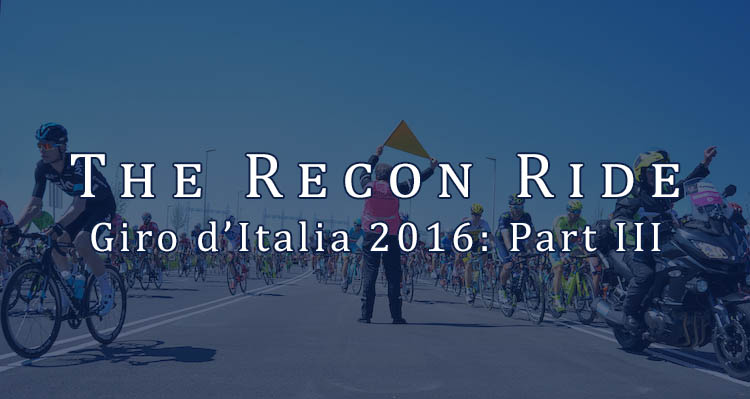 The Recon Ride Giro d'Italia 2016 - Part III