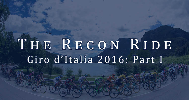 The Recon Ride Giro d'Italia 2016 - Part I