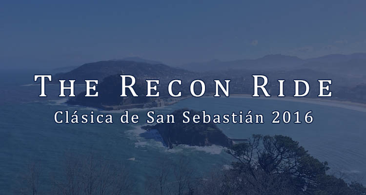 The Recon Ride Clasica San Sebastian 2016