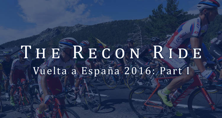 The Recon Ride Vuelta a Espana 2016, Part 1