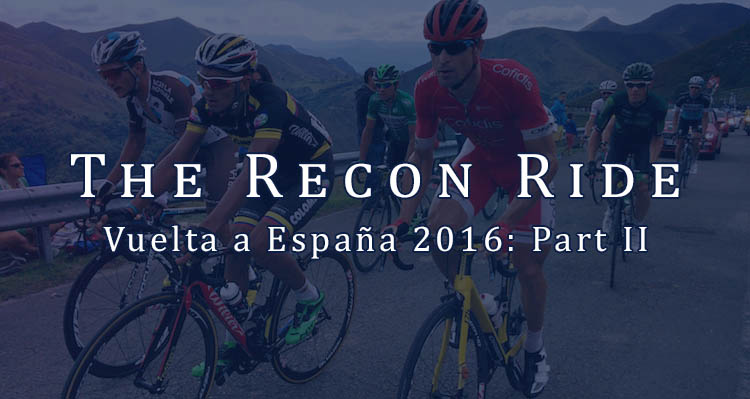 The Recon Ride Vuelta a Espana 2016 Part 2