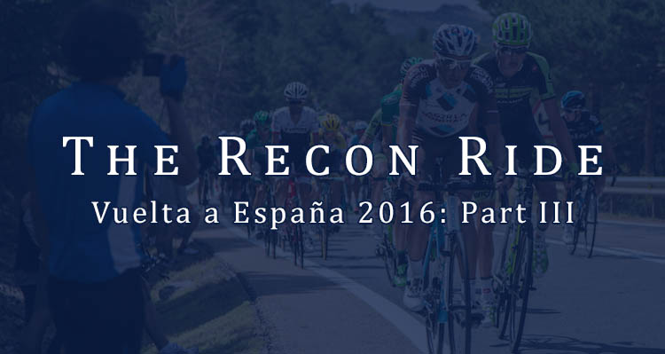 The Recon Ride Vuelta a Espana 2016 Part 3
